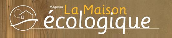 La Maison écologique - Le magazine de l'écoconstruction et des énergies renouvelables