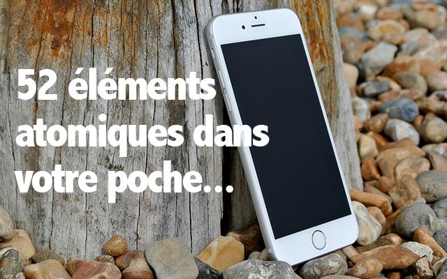 smartphone, 52 éléments atomiques dans votre proche...